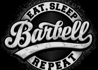 EAT, SLEEP, BARBELL, REPEAT t-shirt design for sale