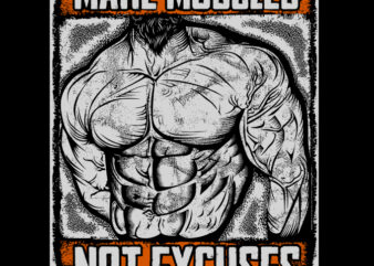 MAKE MUSCLES NOT EXCUSES graphic t-shirt design