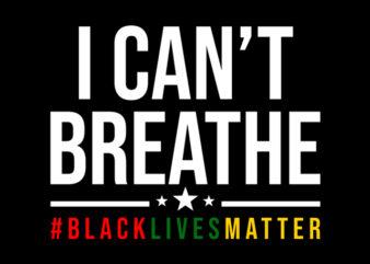 i can't breathe black lives matter design for t shirt t shirt design for download