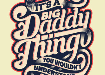 IT'S A BIG DADDY THING t-shirt design for commercial use
