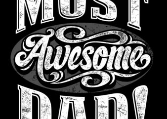 MOST AWESOME DAD shirt design png graphic t-shirt design