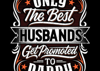 ONLY THE BEST HUSBAND GET PROMOTES TO DADDY t shirt design for purchase