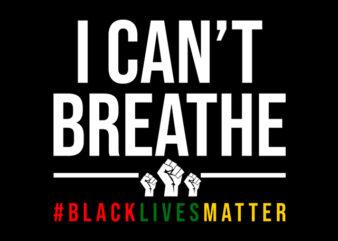 i can't breathe black lives matter ready made tshirt design