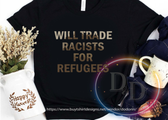 Will trade racists for Refugees I can't Breathe Black Lives Matter graphic t-shirt design