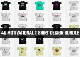 40 Motivational and Inspirational T shirt design Bundle HUGE DISCOUNT