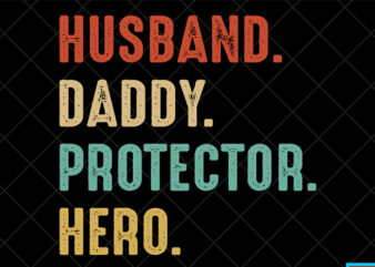 Father day t shirt design, father day svg design, father day craft design, Husband, daddy, Protector, Hero shirt design