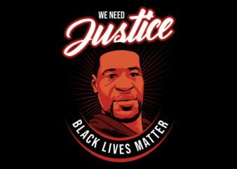 we need justice for george floyd black lives matter design for t shirt buy t shirt design