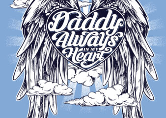 Daddy Always In My Heart commercial use t-shirt design