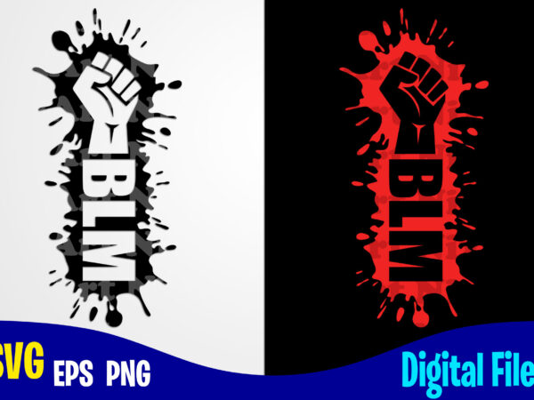 Blm Svg Black Lives Matter Black Lives Social Injustice Design Svg Eps Png Files For Cutting Machines And Print T Shirt Designs For Sale T Shirt Design Png Buy T Shirt Designs