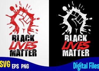 Black Lives Matter svg, Black Lives, Social injustice design svg eps, png files for cutting machines and print t shirt designs for sale t-shirt design png