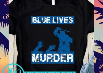 Blue Lives Murder SVG, Expression SVG, George Floyd SVG t shirt design template