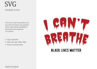 George Floyd SVG, Black History SVG, Black Lives Matter SVG, T-shirt Design, I Can't Breathe, Protest