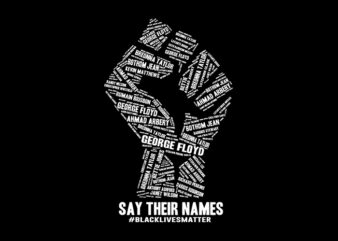 Say Their Names #Black Lives Matter svg,Say Their Names #Black Lives Matter,Say Their Names #Black Lives Matter png,Say Their Names #Black Lives Matter design T-Shirt Design for Commercial Use