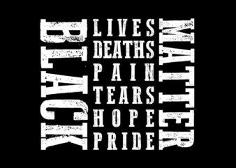 Black Lives Deaths Pain Tears Hope Pride svg,Black Lives Deaths Pain Tears Hope Pride,Black Lives Deaths Pain Tears Hope Pride png,Black Lives Deaths Pain Tears Hope Pride design T-Shirt Design for Commercial Use