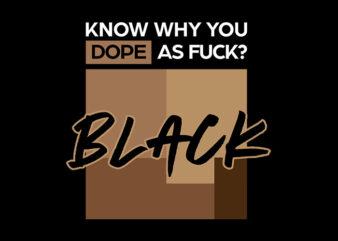 Know Why You Dope As Fuck Black svg,Know Why You Dope As Fuck Black,Know Why You Dope As Fuck Black png,Know Why You Dope As Fuck Black design T-Shirt Design for Commercial Use