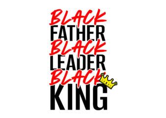 Black Father Black Leader Black King svg,Black Father Black Leader Black King,Black Father Black Leader Black King png,Black Father Black Leader Black King design, fatherhood svg, fatherhood png, fatherhood design, father day, father's day T-Shirt Design for Commercial Use