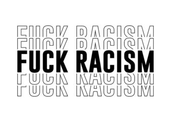 Fuck Racism svg,Fuck Racism,Fuck Racism png,Fuck Racism design T-Shirt Design for Commercial Use