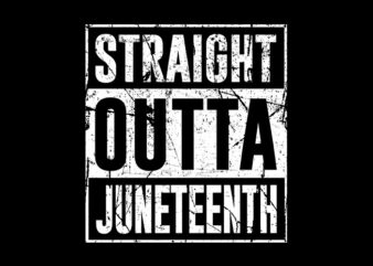 Straight Outta Juneteenth design T-Shirt Design for Commercial Use