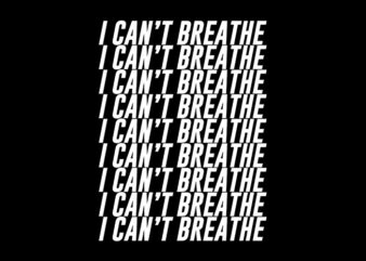 I Can Not Breathe,I Can Not Breathe,I Can Not Breathe png,I Can Not Breathe design T-Shirt Design for Commercial Use