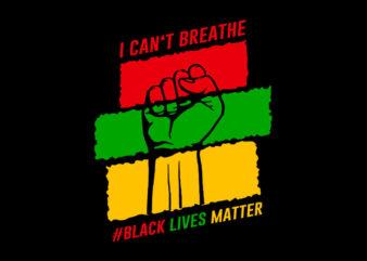 I Can Not Breathe #Black Lives Matter svg,I Can Not Breathe #Black Lives Matter,I Can Not Breathe #Black Lives Matter png,I Can Not Breathe #Black Lives Matter design T-Shirt Design for Commercial Use