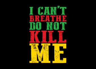 I Can Not Breathe Do Not Kill Me svg,I Can Not Breathe Do Not Kill Me,I Can Not Breathe Do Not Kill Me png,I Can Not Breathe Do Not Kill Me design T-Shirt Design for Commercial Use