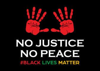 No Justice No Peace Black Lives Matter svg,No Justice No Peace Black Lives Matter,No Justice No Peace Black Lives Matter png,No Justice No Peace Black Lives Matter design T-Shirt Design for Commercial Use