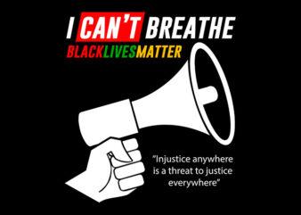 I Can Not Breathe Black Lives Matter svg,I Can Not Breathe Black Lives Matter,I Can Not Breathe Black Lives Matter png,I Can Not Breathe Black Lives Matter design T-Shirt Design for Commercial Use