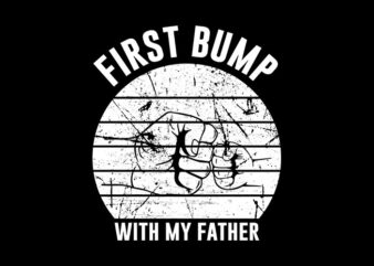 First Bump With My Father svg,First Bump With My Father,First Bump With My Father png,First Bump With My Father design, fatherhood svg, fatherhood png, fatherhood design, father day, father's day T-Shirt Design for Commercial Use