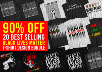 20 Best Selling I Can Not Breathe Black Lives Matter T-Shirt Bundle, I Can Not Breathe Bundle, Black Lives Matter Bundle, George Floyd Bundle, Justice For George Floyd Bundle, Stop Racism Bundle, Stop Discrimination Bundle T-Shirt Design for Commercial Use