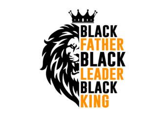 Black Father Black Leader Black King svg,Black Father Black Leader Black King, Dad 2020,Black Father Black Leader Black King png,Black Father Black Leader Black King design T-Shirt Design for Commercial Use