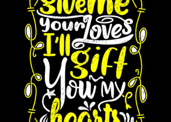 Give me your loves, I'll gift you my heart quotes design vector graphic t-shirt design