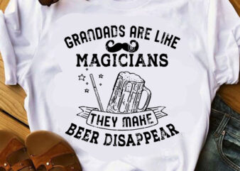 Grandads Are Like Magicians They Make Beer Disappear SVG, DAD 2020 SVG, Funny SVG, Quote SVG, Beer SVG t-shirt design for commercial use