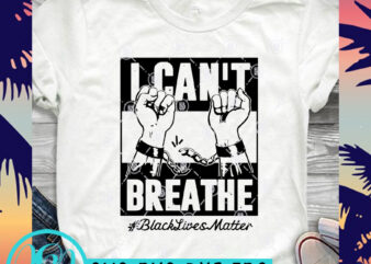 I Can't Breathe Black Lives Matter Fist SVG, Black Lives Matter SVG, George Floyd SVG t-shirt design for commercial use