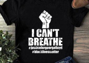 I Can't Breathe Justiceforgeorgefloyd Blacklivesmatter SVG, Quote SVG, Funny SVG, Trending SVG design for t shirt