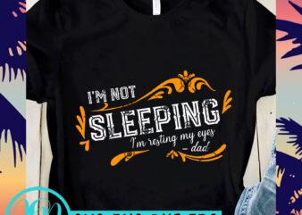 I'm Not Sleeping I'm Resting My Eyes DAD SVG, DAD 2020 SVG, Funny SVG t shirt design for sale