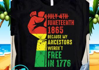 July 4th Juneteenth 1865 Because My Ancestors Weren't Free In 1776 SVG, Black Lives Matter SVG, Quote SVG graphic t-shirt design