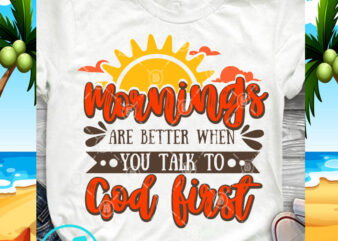 Morning Are Better When You Talk To God First SVG, Funny SVG, Quote SVG graphic t-shirt design