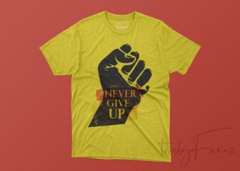 Never Give Up! Motivational T shirt Design