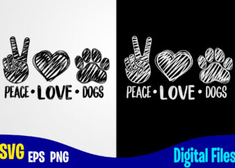 Peace Love Dogs, Dog svg, Paw, hand drawn, Funny Dog design svg eps, png files for cutting machines and print t shirt designs for sale t-shirt design png