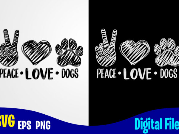 Peace Love Dogs Dog Svg Paw Hand Drawn Funny Dog Design Svg Eps Png Files For Cutting Machines And Print T Shirt Designs For Sale T Shirt Design Png Buy T Shirt Designs