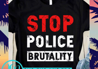 Stop Police Brutality SVG, Black Lives Matter SVG, Police SVG buy t shirt design for commercial use