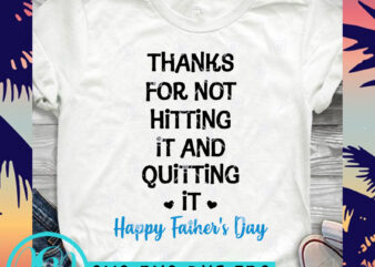 Thanks For Not Hitting It And Quitting It Happy Father's Day SVG, DAD 2020 SVG, Family SVG ready made tshirt design