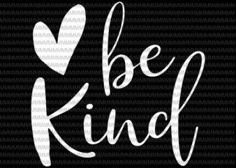 Be kind svg, Kindness svg, heart be kind svg, clipart, heart be kind vector, be kind vector, svg, png, dxf, epas, ai t shirt design template