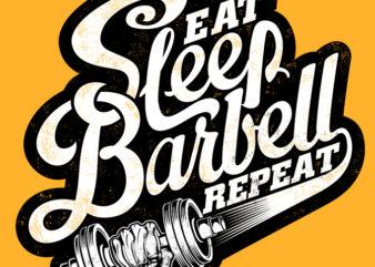 EAT, SLEEP, BARBELL, REPEAT buy t shirt design