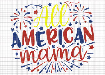 All American Mama, All American Mama Svg, 4th of July Svg, 4th of July , Independence Day Svg, Usa Svg, Memorial Day Svg, Patriotic Svg, 4th of July design, t-shirt design png