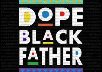 Dope black father svg, black dad svg, father's day svg, quote father's day svg, father's day vector, father's day design, png, dxf, eps, ai t-shirt design for sale