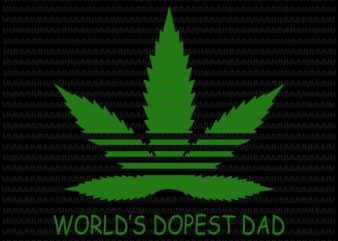World's dopest dad svg, cannabis father's day svg, cannabis svg, funny father's day svg, father's day svg, quote father's day svg, father's day vector, father's day design, commercial use t-shirt design
