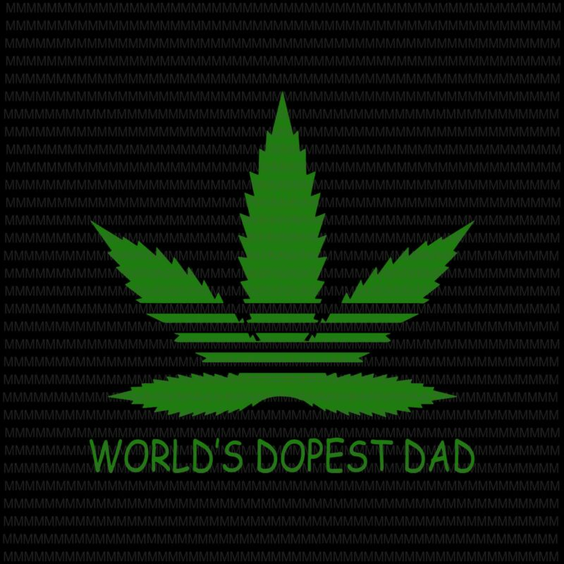 World S Dopest Dad Svg Cannabis Father S Day Svg Cannabis Svg Funny Father S Day Svg Father S Day Svg Quote Father S Day Svg Father S Day Vector Father S Day Design Commercial Use T Shirt Design