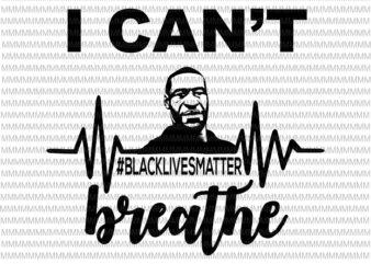 I can't Breathe svg, black lives matter svg, George Floyd svg, George Floyd vector, George Floyd design, African American Svg , Black Lives Matter, African American Cutting File graphic t-shirt design