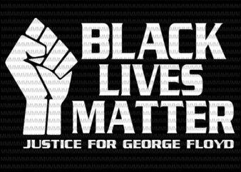 Black lives matter svg, Justice for George Floyd svg, I can't Breathe svg, George Floyd svg, George Floyd vector, George Floyd design, African American Svg , Black Lives Matter, African American t-shirt design for sale